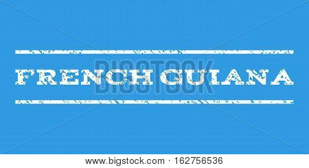French Guiana watermark stamp. Text caption between horizontal parallel lines with grunge design style. Rubber seal stamp with dust texture. Vector white color ink imprint on a blue background.