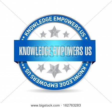 Knowledge Empowers Us Seal Sign Concept