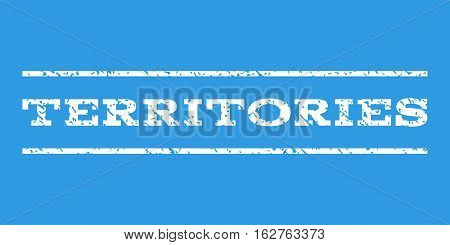 Territories watermark stamp. Text caption between horizontal parallel lines with grunge design style. Rubber seal stamp with dirty texture. Vector white color ink imprint on a blue background.