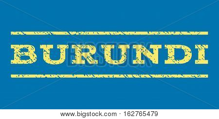 Burundi watermark stamp. Text tag between horizontal parallel lines with grunge design style. Rubber seal stamp with unclean texture. Vector yellow color ink imprint on a blue background.