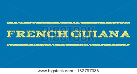 French Guiana watermark stamp. Text caption between horizontal parallel lines with grunge design style. Rubber seal stamp with dust texture. Vector yellow color ink imprint on a blue background.