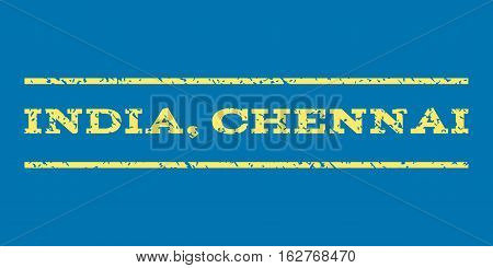 India, Chennai watermark stamp. Text tag between horizontal parallel lines with grunge design style. Rubber seal stamp with unclean texture. Vector yellow color ink imprint on a blue background.