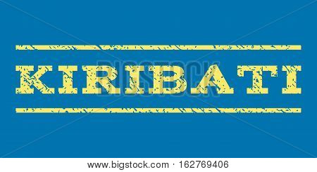 Kiribati watermark stamp. Text tag between horizontal parallel lines with grunge design style. Rubber seal stamp with dust texture. Vector yellow color ink imprint on a blue background.
