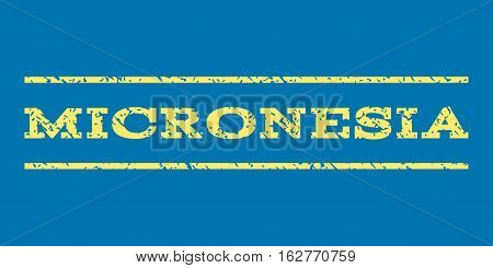 Micronesia watermark stamp. Text caption between horizontal parallel lines with grunge design style. Rubber seal stamp with scratched texture. Vector yellow color ink imprint on a blue background.