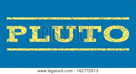 Pluto watermark stamp. Text caption between horizontal parallel lines with grunge design style. Rubber seal stamp with dust texture. Vector yellow color ink imprint on a blue background.