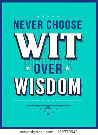 Never Choose Wit over Wisdom Typographic quote poster with on tiel background with dark blue border and design accents