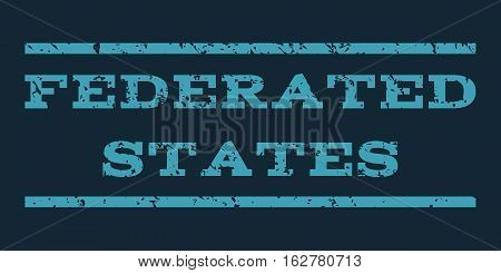 Federated States watermark stamp. Text tag between horizontal parallel lines with grunge design style. Rubber seal stamp with unclean texture. Vector blue color ink imprint on a dark blue background.