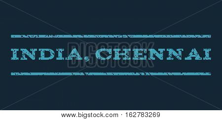 India, Chennai watermark stamp. Text tag between horizontal parallel lines with grunge design style. Rubber seal stamp with dust texture. Vector blue color ink imprint on a dark blue background.