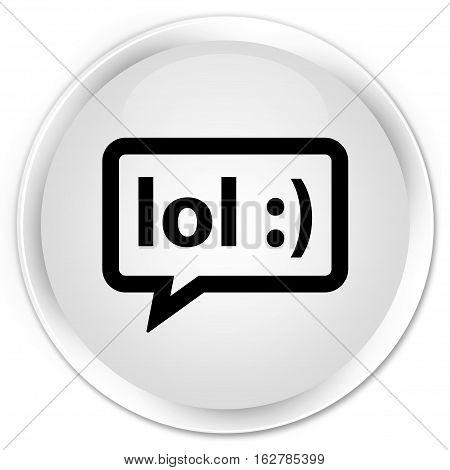 Lol Bubble Icon Premium White Round Button