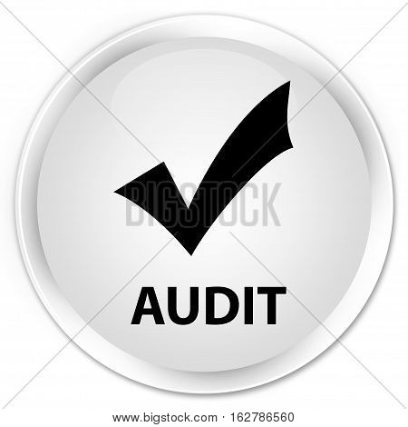Audit (validate Icon) Premium White Round Button