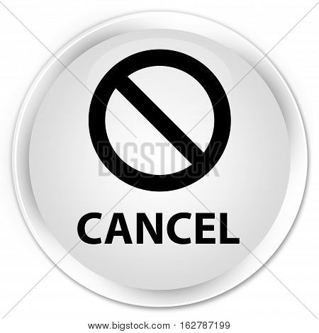 Cancel (prohibition Sign Icon) Premium White Round Button