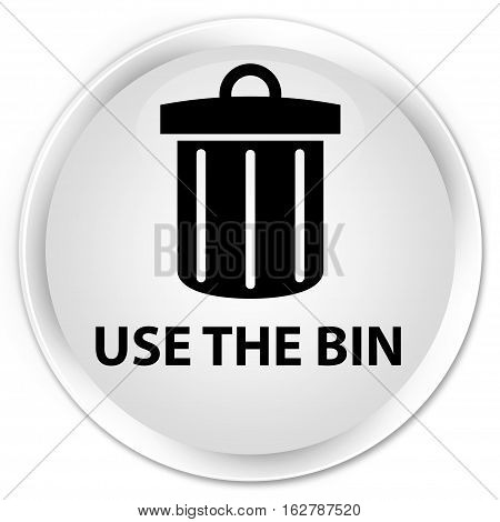 Use The Bin (trash Icon) Premium White Round Button