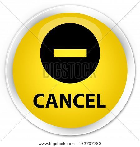 Cancel Premium Yellow Round Button