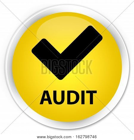 Audit (validate Icon) Premium Yellow Round Button
