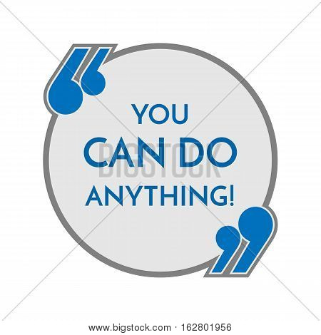 Life motto in round button with quotes you can do anything. Philosophy concept. Slogan helps to believe in your forces. Inspirational quotation. Distressed note in frame in blue colors. Vector