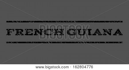French Guiana watermark stamp. Text tag between horizontal parallel lines with grunge design style. Rubber seal stamp with dirty texture. Vector black color ink imprint on a gray background.