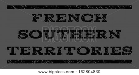 French Southern Territories watermark stamp. Text caption between horizontal parallel lines with grunge design style. Rubber seal stamp with dirty texture.