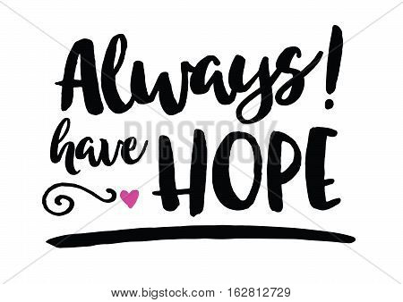 Always Have Hope Motivational Art Printable Sticker Modern Hand Lettering with Type Accents and underline