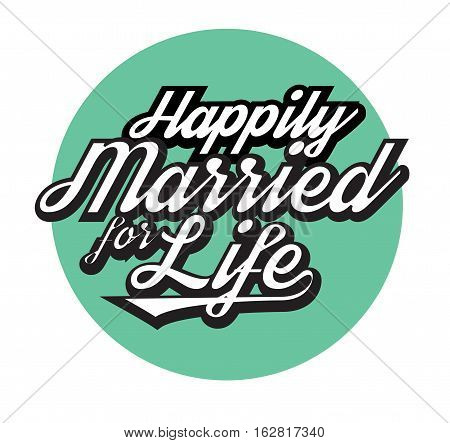 Happily Married for Life Christian Marriage Art typographic poster in vintage style on Tiel Circle