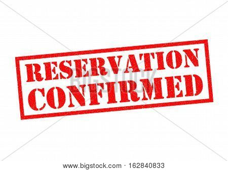 RESERVATION CONFIRMED red Rubber Stamp over a white background.