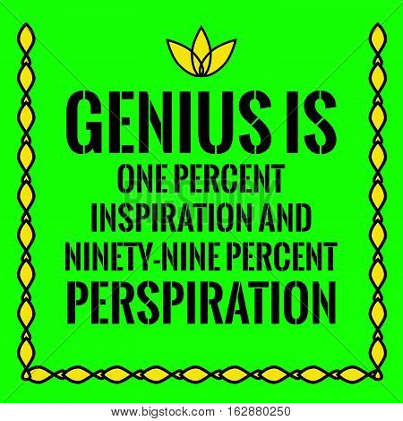 Motivational quote. Genius is one percent inspiration and ninety-nine percent perspiration. On green background.