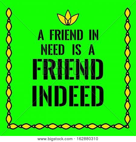 Motivational quote. A friend in need is a friend indeed. On green background.