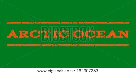 Arctic Ocean watermark stamp. Text tag between horizontal parallel lines with grunge design style. Rubber seal stamp with unclean texture. Vector orange color ink imprint on a green background.