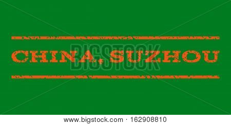 China, Suzhou watermark stamp. Text caption between horizontal parallel lines with grunge design style. Rubber seal stamp with unclean texture. Vector orange color ink imprint on a green background.