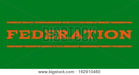 Federation watermark stamp. Text caption between horizontal parallel lines with grunge design style. Rubber seal stamp with dust texture. Vector orange color ink imprint on a green background.