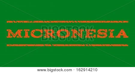 Micronesia watermark stamp. Text caption between horizontal parallel lines with grunge design style. Rubber seal stamp with unclean texture. Vector orange color ink imprint on a green background.