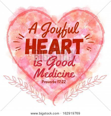 A Joyful Heart is Good Medicine Bible Verse Art in Watercolor Heart with Laurels from Proverbs 17