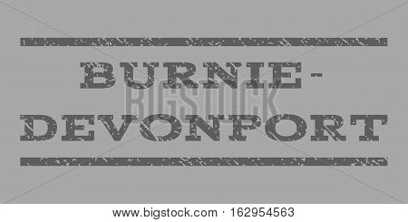 Burnie-Devonport watermark stamp. Text tag between horizontal parallel lines with grunge design style. Rubber seal stamp with dust texture. Vector dark gray color ink imprint on a silver background.
