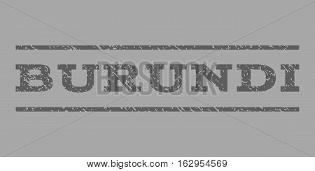 Burundi watermark stamp. Text caption between horizontal parallel lines with grunge design style. Rubber seal stamp with dust texture. Vector dark gray color ink imprint on a silver background.