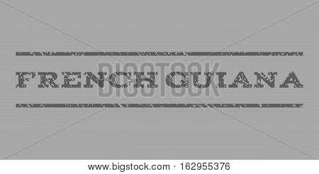French Guiana watermark stamp. Text caption between horizontal parallel lines with grunge design style. Rubber seal stamp with dust texture. Vector dark gray color ink imprint on a silver background.