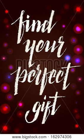 Find your perfect gift - lettering text on white isolated. Hand drawn find perfect gift calligraphy. Grunge scripture design. For winter holiday sale banners or flyers. Vector illustration stock vector.