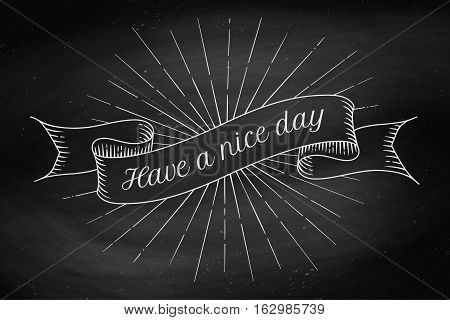 Set of old vintage ribbon banners with inscription Have a Nice Day in engraving style on a black chalkboard background and texture. Hand drawn design element. Vector Illustration