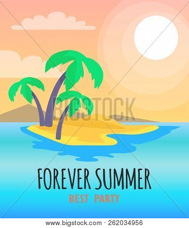 Forever Summer Best Party Poster. Tropical Seascape With Palm Coconut Trees And Sand Of Beach. Brigh