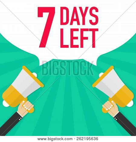 Male Hand Holding Megaphone With 7 Days Left Speech Bubble. Vector Stock Illustration.