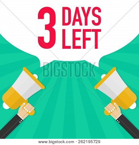 Male Hand Holding Megaphone With 3 Days Left Speech Bubble. Vector Stock Illustration.
