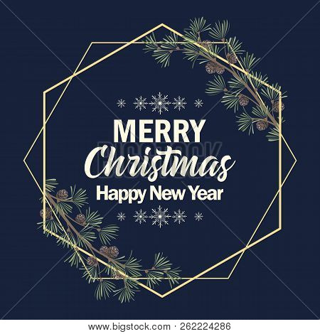 Vector Illustration Of Christmas Frame With Pine Branches. Happy Christmas Greeting Card. Happy New