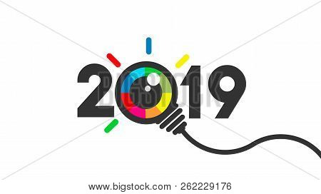 Happy New Year 2019. 2019 With Colorful Eye Bulb Sign. Vision And Idea