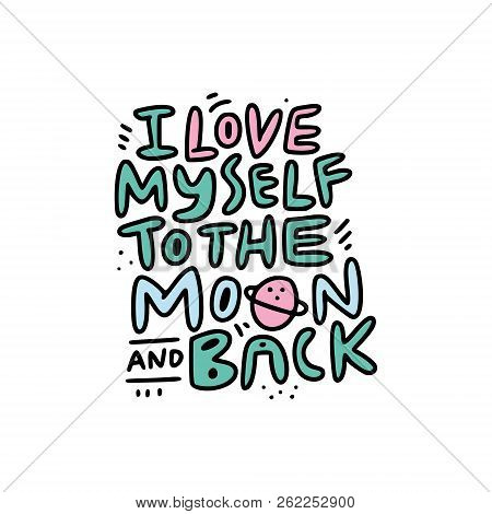 Bold Style Lettering With Fun Quote I Love Myself To The Moon And Back. Self Care Concept. Vector Il