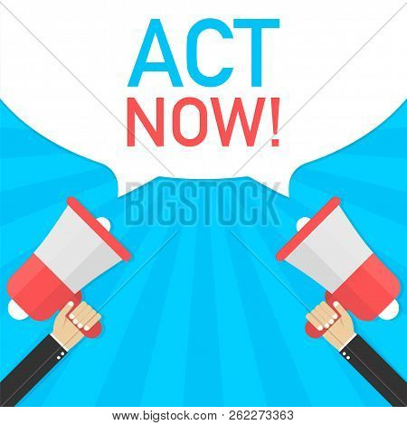 Male Hand Holding Megaphone With Act Now! Speech Bubble. Banner For Business. Vector Stock Illustrat