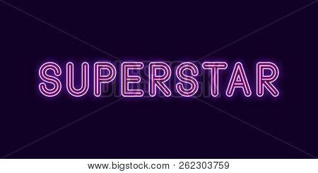 Neon Inscription Of Superstar. Vector Illustration, Neon Text Of Superstar With Glowing Backlight, V