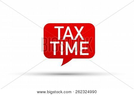 Red Vector Bubble Banner Tax Time. Vector Stock Illustration.