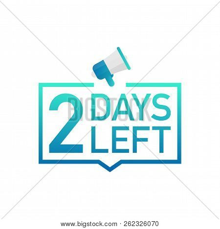 2 Days Left Label On White Background. Flat Icon. Vector Stock Illustration.