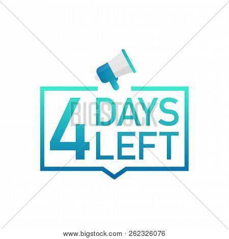 4 Days Left Label On White Background. Flat Icon. Vector Stock Illustration.