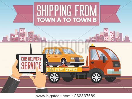 Car Delivery Concept. Shipping Vehicle From Town To Town. Car Transportation Service. Roadside Assis
