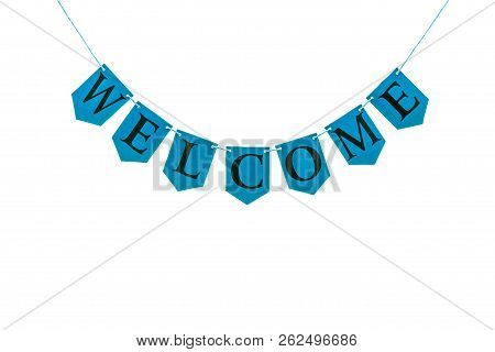 Welcome Word. Black Letters Spelling Welcome On Blue Bunting Banner Isolated Against White Backgroun