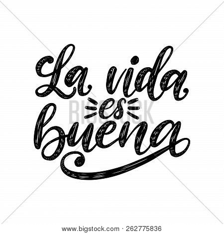 La Vida Es Buena Translated From Spanish Life Is Good Handwritten Phrase On White Background. Vector